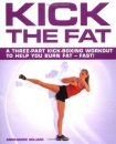 Kick the Fat: A Three-Part Kickboxing Workout to Help You Burn Fat - Fast