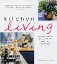 Kitchen Living: Contemporary Ideas for the Heart of the Home