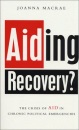Aiding Recovery?: The Crisis of Aid in Chronic Political Emergencies