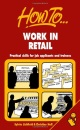 How to Work in Retail: Practical Skills for Job Applicants and Trainees (How to books)