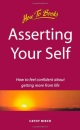 Asserting Your Self: How to Feel Confident About Getting More from Life (How to Books (Midpoint))