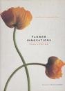 Flower Innovations: Original Ideas for Arranging Familiar Flowers