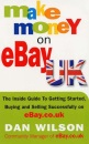 Make Money on eBay UK: The Inside Guide to Getting Started, Buying and Selling Successfully on eBay.co.uk