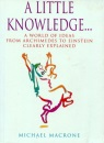 A Little Knowledge: A World of Ideas from Archimedes to Einstein Clearly Explained (Brush Up Your Classics) - Michael Macrone