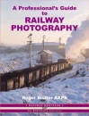 A Professional's Guide to Railway Photography (Railway Heritage: Illustrated Reference)