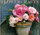 Flowercrafts: Practical Inspirations for Natural Gifts, Country Crafts and Decorative Displays