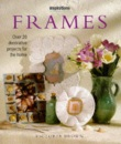 Frames: Over 20 Decorative Projects for the Home (Inspirations)