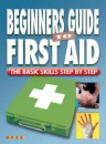 Beginners Guide to First Aid (Basic Skills Step By Step)