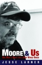 Moore and Us: One Man's Quest for a New World Order