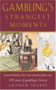 Gambling's Strangest Moments: Extraordinary But True Tales of Foolish Flutters and Preposterous Punts