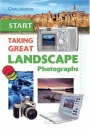 Start Taking Great Landscape Photographs (START Taking)