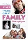 Start Taking Great Family Photographs (Start Taking)
