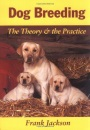 Dog Breeding: The Theory and the Practice - Frank Jackson