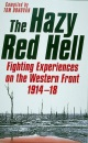 The Hazy Red Hell: Fighting Experiences on the Western Front 1914-18