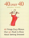 40 Over 40: Forty Things Women Over Forty Need to Know About Getting Dressed