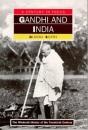 Gandhi And India (A Century In Focus)