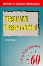 Persuasive Presentations: In Just 60 Minutes (Sixty Minute Success Skills)