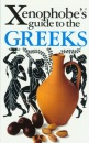 The Xenophobe's Guide to the Greeks (Xenophobe's Guides)