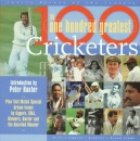 100 Greatest Cricketers: The Ultimate Cricketing Who's Who to Settle Every Argument and Start 100 More! (Sports Heroes of the Century)