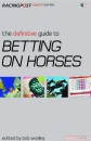 The Definitive Guide to Betting on Horses (Racing Post Expert)