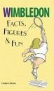 Wimbledon: Facts, Figures and Fun (Facts, Figures & Fun)