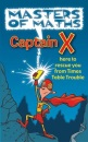Masters of Maths, Captain X: Here to Rescue You from Times Table Trouble