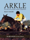Arkle: The Story of the World's Greatest Steeplechaser