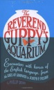 The Reverend Guppy's Aquarium: Encounters with Heroes of the English Language, from the Earl of Sandwich to Joseph P. Frisbie