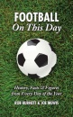 Football on This Day: History, Facts and Figures from Every Day of the Year (On This Day)