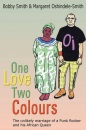 One Love Two Colours: The Unlikely Marriage of a Punk Rocker and His African Queen - Bobby Smith,Margaret Oshindele-Smit