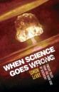 When Science Goes Wrong: Twelve Tales from the Dark Side of Discovery