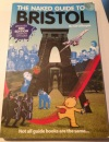 Naked Guide to Bristol, The: Not All Guide Books Are The Same (Naked Guides)