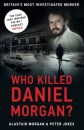 Who Killed Daniel Morgan?: Britain's Biggest Unsolved Murder and The True Story Behind the Headlines
