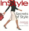 Instyle Secrets of Style: The Complete Guide to Dressing Your Best Every Day