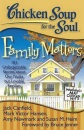 Chicken Soup for the Soul: Family Matters: 101 Unforgettable Stories about Our Nutty But Lovable Families (Chicken Soup for the Soul: Our 101 Best Stories)