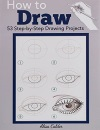 How to Draw: 53 Step-by-Step Drawing Projects (Beginner Drawing Guides)