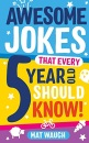 Awesome Jokes That Every 5 Year Old Should Know!: Bucketloads of rib ticklers, tongue twisters and side splitters: 1 (Awesome Jokes for Kids)
