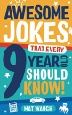Awesome Jokes That Every 9 Year Old Should Know!: Hundreds of rib ticklers, tongue twisters and side splitters: 5 (Awesome Jokes for Kids)