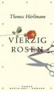 Vierzig Rosen: Roman - Thomas Hürlimann