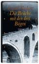 Die Brücke mit den drei Bögen - Ismail Kadare