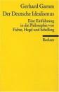 Der Deutsche Idealismus.: Eine Einführung in die Philosophie von Fichte, Hegel und Schelling - Gerhard Gamm
