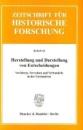 Herstellung und Darstellung von Entscheidungen: Verfahren, Verwalten und Verhandeln in der Vormoderne. Zeitschrift für Historische Forschung. Beiheft 44