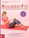 KnuddelFit - Rückbildungsgymnastik mit Baby: Stärkt Rücken, Beine, Bauch und Po - Fördert die kindliche Entwicklung - - Macht schnell wieder fit nach der Geburt - Alle Übungen mit Baby - Tina Schütze