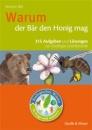 Biologisches Wissen in Frage und Antwort. Warum der Bär den Honig mag: 315 Aufgaben und Lösungen zur Zoologie und Botanik - Werner Bils