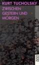 Zwischen Gestern Und Morgen: Eine Auswahl aus seinen Schriften und Gedichten - K. Tucholsky