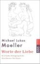 Worte der Liebe.: Erotische Zwiegespräche - Ein Elixier für Paare - Michael Lukas Moeller