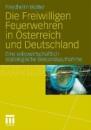 Die Freiwilligen Feuerwehren in Österreich und Deutschland: Eine volkswirtschaftlich-soziologische Bestandsaufnahme - Friedhelm Wolter