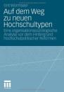 Auf dem Weg zu neuen Hochschultypen: Eine organisationssoziologische Analyse vor dem Hintergrund hochschulpolitischer Reformen - Grit Würmseer