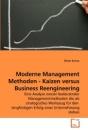 Moderne Management Methoden - Kaizen Versus Business Reengineering: Eine Analyse zweier bedeutender Managementmethoden die als strategisches Werkzeug ... Erfolg einer Unternehmung stehen - Silvan Kurras