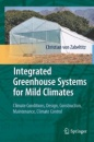 Integrated Greenhouse Systems for Mild Climates: Climate Conditions, Design, Construction, Maintenance, Climate Control - Christian von Zabeltitz